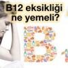 B12 eksikliği ne yemeli?