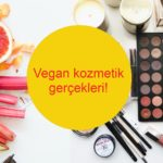 Vegan kozmetik nedir? Vegan kozmetik ile ilgili gerçekler!