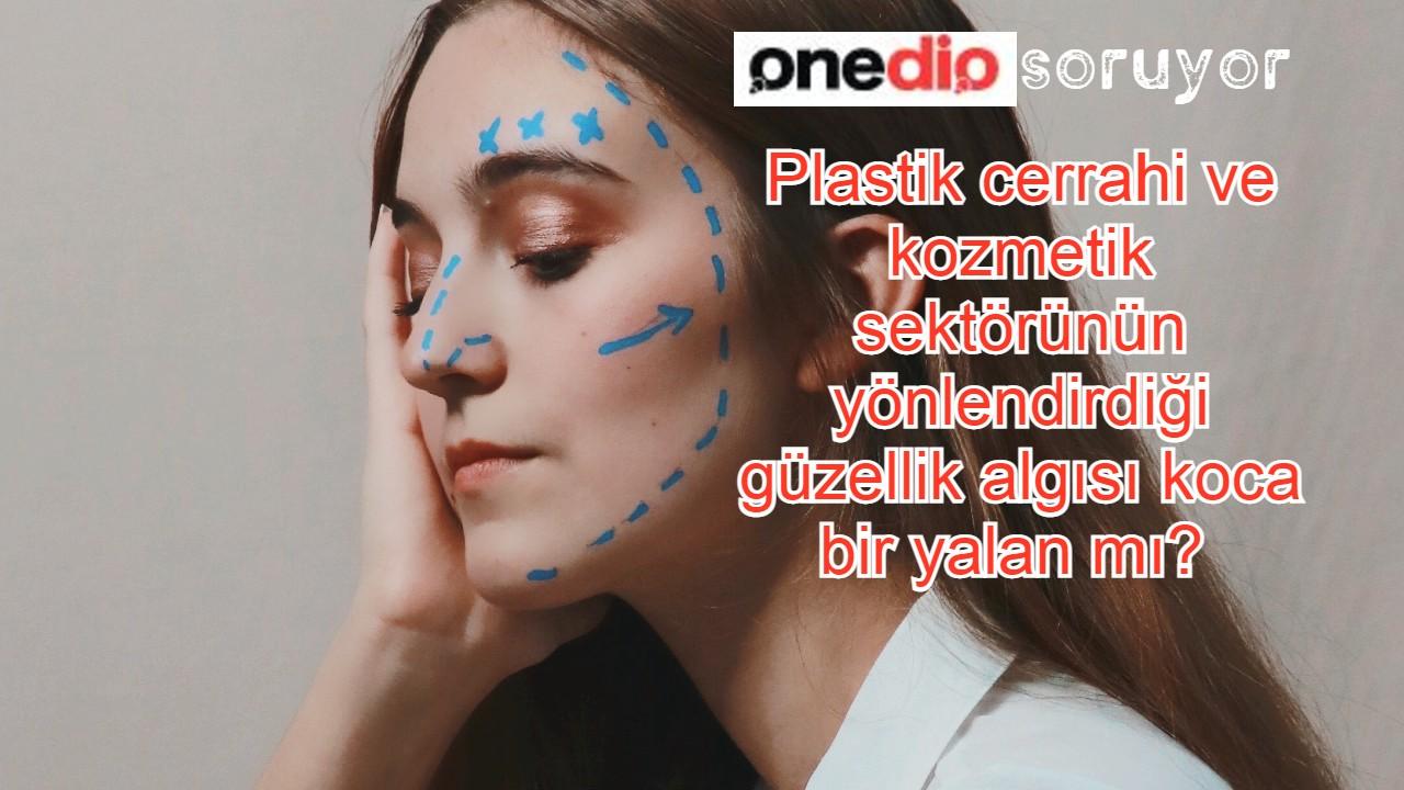 Onedio test yapmadan gündem yaptı: 11 milyar liralık plastik cerrahi ve kozmetik sektörünün yönlendirdiği güzellik algısı koca bir yalan mı?