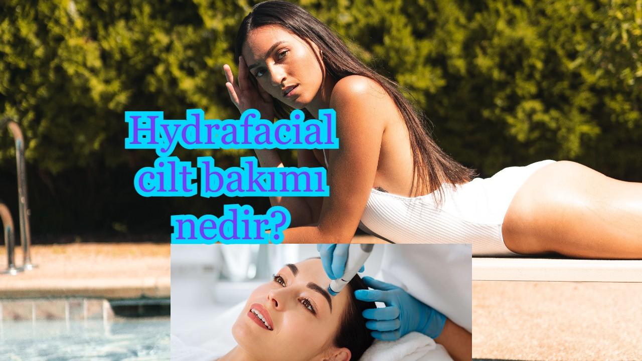 Hydrafacial nedir? 45 dakikada gençleşin!