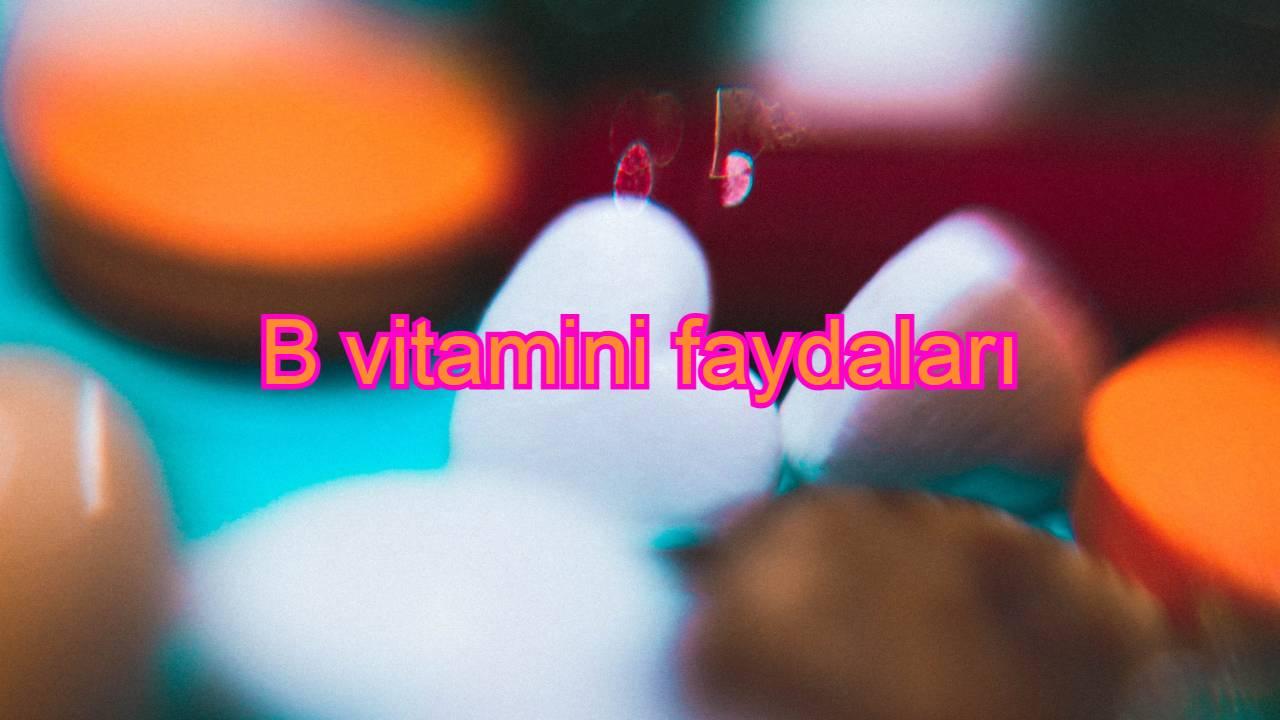 B vitamini faydaları hücrelerinizin erken yaşlanmasını durduruyor! Diğer 11 vazgeçilmez B vitamini faydası!