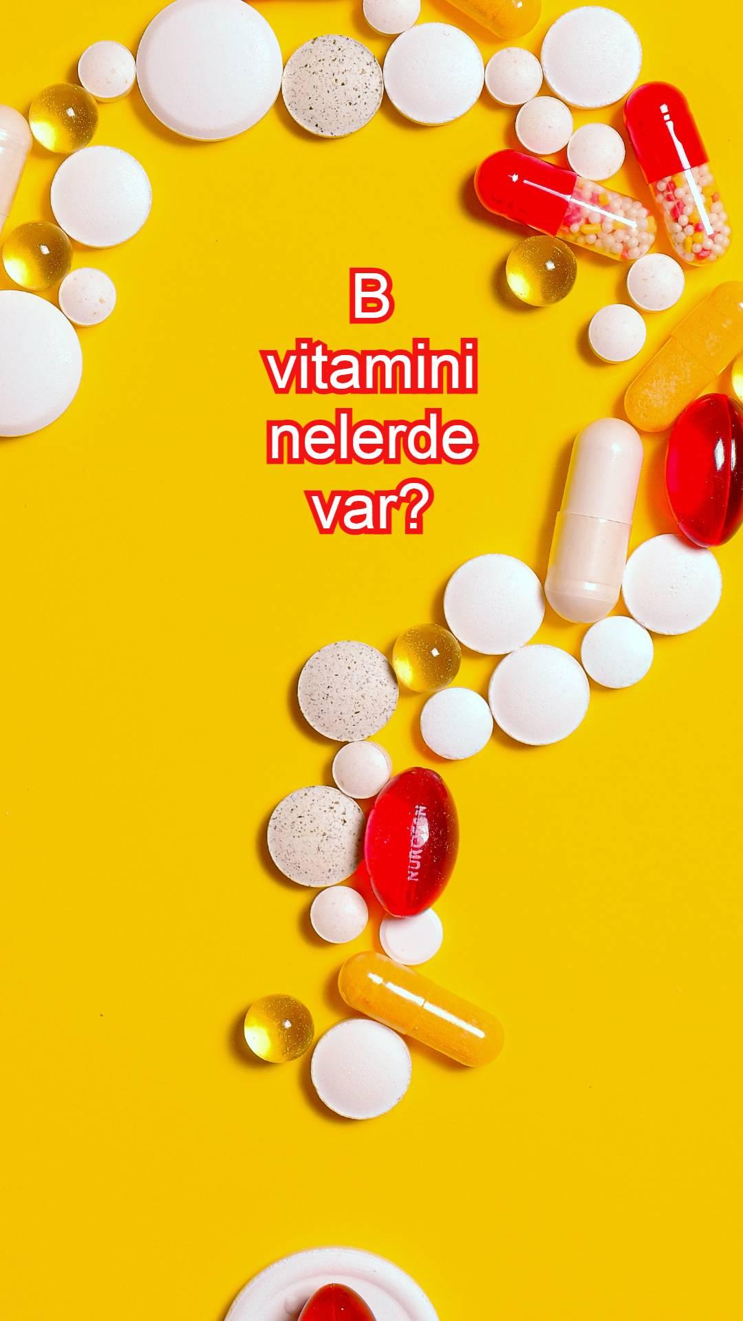 B vitamini faydaları-B vitamini ilaçları-B vitamini kompleksi-B vitamini-B vitamini nelerde var-B vitamini eksikliği-B vitamini fiyat